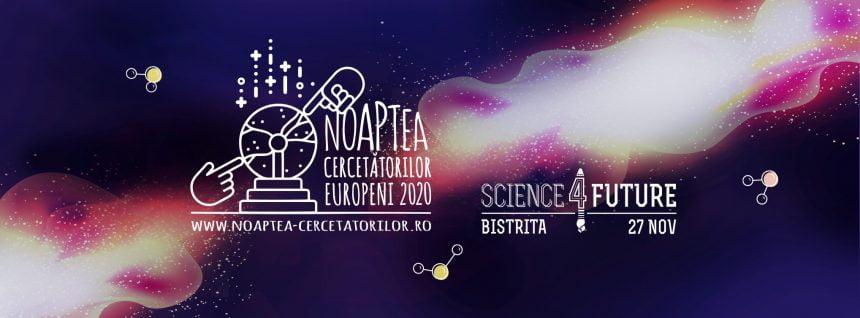 SCIENCE 4 FUTURE, pentru prima dată și la Bistrița! Noaptea Cercetătorilor Europeni